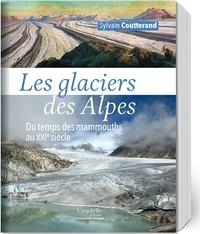Sylvain Coutterand - Les glaciers des Alpes - Du temps des mammouths au XXIe siècle.