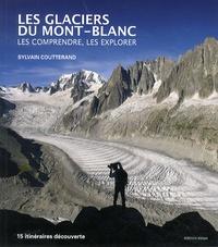 Sylvain Coutterand - Les glaciers du Mont-Blanc - Les comprendre, les explorer.