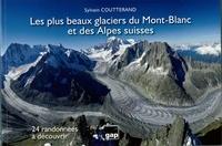 Sylvain Coutterand - Les plus beaux glaciers du Mont-Blanc et des Alpes Suisses - 24 randonnées à découvrir.