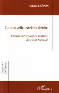 Sylvain Crépon - La nouvelle extrême droite : enquête sur les jeunes militants du Front National.