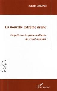 Sylvain Crépon - La nouvelle extrême droite - Enquête sur les jeunes militants du Front National.