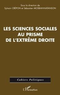 Sylvain Crépon et Sébastien Mosbah-Natanson - Les sciences sociales au prisme de l'extrême droite - Enjeux et usages d'une récupération idéologique.