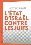 Sylvain Cypel - L'Etat d'Israël contre les Juifs.
