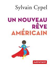 Sylvain Cypel - Un nouveau rêve américain.