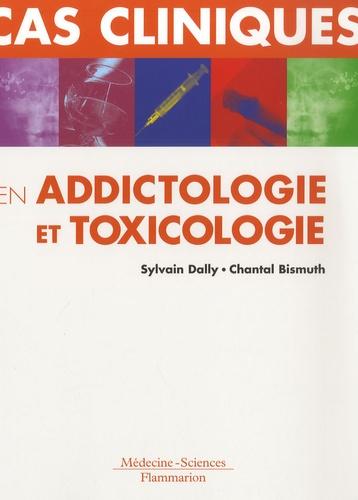 Sylvain Dally et Chantal Bismuth - Cas cliniques en addictologie et toxicologie.