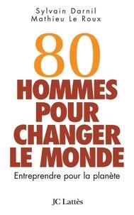 Sylvain Darnil et Mathieu Le Roux - 80 hommes pour changer le monde.