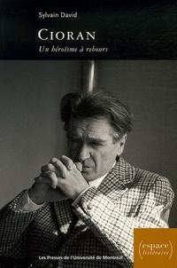 Sylvain David - Cioran - Un héroïsme à rebours.