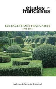 Sylvain David et Pierre Popovic - Etudes françaises  : Études françaises. Vol. 47 No. 1,  2011 - Les exceptions françaises (1958-1981).