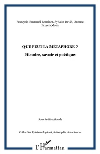 Sylvain David et Janusz Przychodzen - Que peut la métaphore ? - Histoire, savoir et poétique.