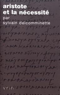 Sylvain Delcomminette - Aristote et la nécessité.