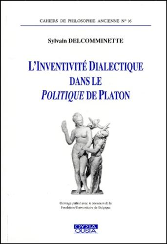 Sylvain Delcomminette - L'inventivité dialectique dans le Politique de Platon.