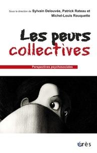 Sylvain Delouvée et Patrick Rateau - Les peurs collectives.