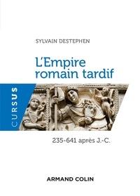 Sylvain Destephen - L'Empire romain tardif - 235-641 apr. J.-C..
