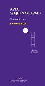 Sylvain Diaz - Avec Wajdi Mouawad - Tout est écriture.
