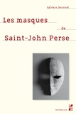 Sylvain Dournel - Les masques de Saint-John Perse.