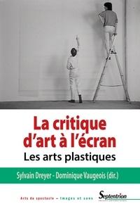 Sylvain Dreyer et Dominique Vaugeois - La critique d'art à l'écran - Les arts plastiques.