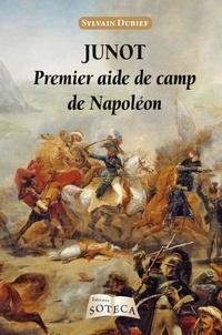 Sylvain Dubief - Junot - Premier aide de camp de Napoléon 1771-1813.