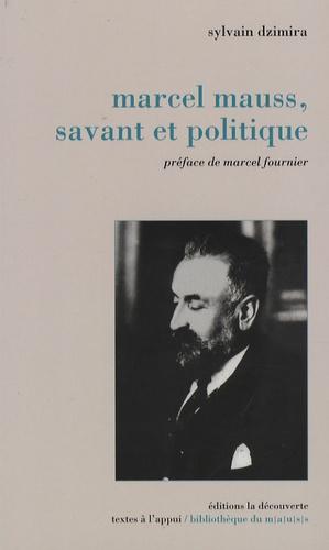 Sylvain Dzimira - Marcel Mauss, savant et politique.