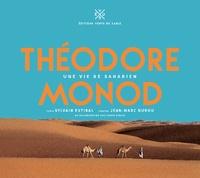 Sylvain Estibal et Jean-Marc Durou - Théodore Monod - Une vie de saharien.