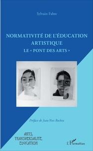 """Sylvain Fabre - Normativité de l'éducation artistique - Le """"Pont des arts""""."""