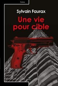 Sylvain Faurax - Une vie pour cible.