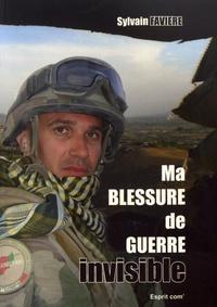 Sylvain Favière - Ma blessure de guerre invisible.