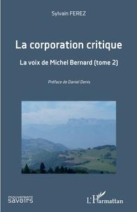 Sylvain Ferez - La corporation critique - Tome 2, La voix de Michel Bernard.