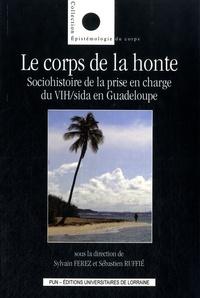 Sylvain Ferez et Sébastien Ruffié - Le corps de la honte - Sociohistoire de la prise en charge du VIH/sida en Guadeloupe.