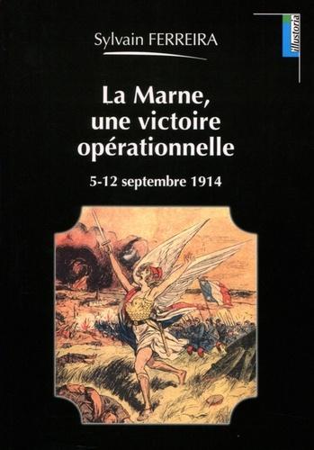 Sylvain Ferreira - La Marne, une victoire opérationnelle - 5-12 septembre 1914.