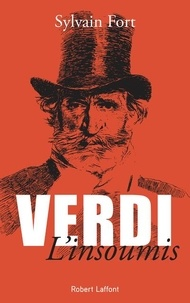 Sylvain Fort - Verdi, l'insoumis.