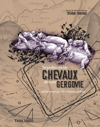 Sylvain Foucras - Sépultures de chevaux devant Gergovie - Archéozoologie des rituels gaulois.