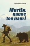 Sylvain Fourcassié - Martin, gagne ton pain !.