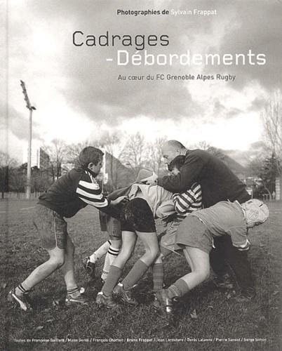 Sylvain Frappat - Cadrages - Débordements. - Au coeur du FC Grenoble Alpes Rugby.