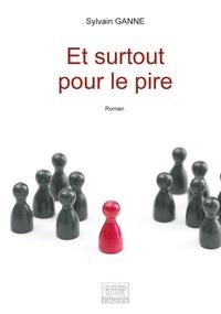 Sylvain Ganne - Et surtout pour le pire.