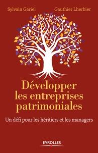 Sylvain Gariel et Gauthier Lherbier - Développer les entreprises patrimoniales - Un défi pour les héritiers et les managers.