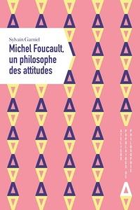 Sylvain Garniel - Michel Foucault, un philosophe des attitudes.
