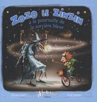Sylvain Gary et Fred Saurel - Zozo, le zinzin à la poursuite de la Sorcière Bleue.