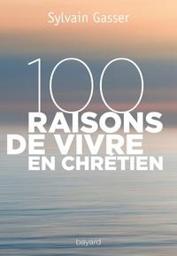 Sylvain Gasser - 100 raisons de vivre en chrétien.