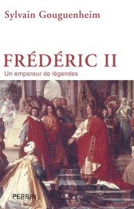 Sylvain Gouguenheim - Frédéric II, un empereur de légendes.