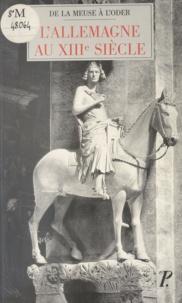 Sylvain Gouguenheim et Pierre Monnet - L'Allemagne au XIIIe siècle - De la Meuse à l'Oder.