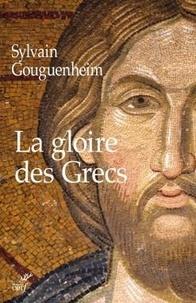 Sylvain Gouguenheim - La gloire des Grecs - Sur certains apports culturels de Byzance à l'Europe Romane (Xe-début du XIIIe siècle).