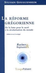 Sylvain Gouguenheim - La réforme grégorienne - De la lutte pour le sacré à la sécularisation du monde.