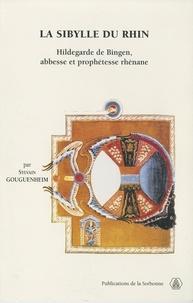 Sylvain Gouguenheim - La sibylle du Rhin - Hildegarde de Bingen, abbesse et prophétesse rhénane.