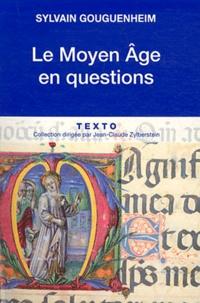 Sylvain Gouguenheim - Le Moyen Age en questions.