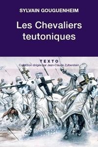 Sylvain Gouguenheim - Les chevaliers teutoniques.