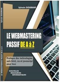 SYLVAIN GOURANE - LE WEBMASTERING PASSIF DE A à Z.