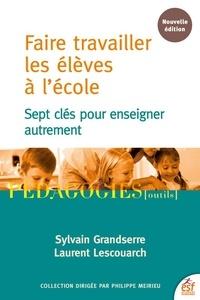 Sylvain Grandserre et Laurent Lescouarch - Faire travailler les élèves à l'école - Sept clés pour enseigner autrement.