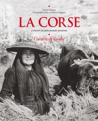 Sylvain Gregori - La Corse - A travers la carte postale ancienne. Corsica di tandu.