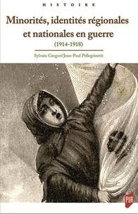 Sylvain Gregori et Jean-Paul Pellegrinetti - Minorités, identités régionales et nationales en guerre - 1914-1918.