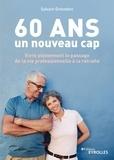 Sylvain Grevedon - 60 ans, un nouveau cap - Vivre pleinement le passage de la vie professionnelle à la retraite.